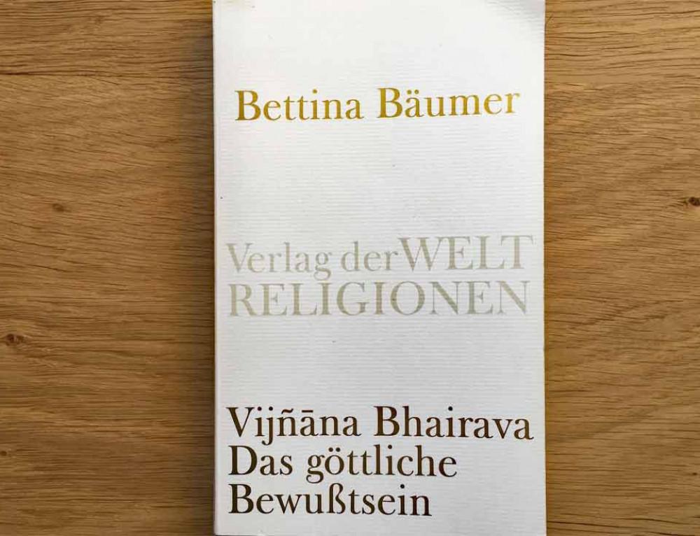 Bettina Bäumer ~ Vijñāna Bhairava – Das göttliche Bewusstsein