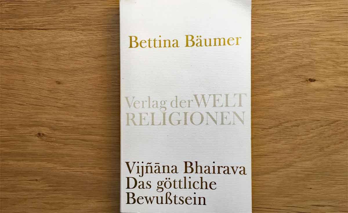 Bettina Bäumer ~ Vijnana Bhairava - Das göttliche-Bewusstsein