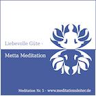 Geführte Metta-Meditation Liebevolle Güte Meditation