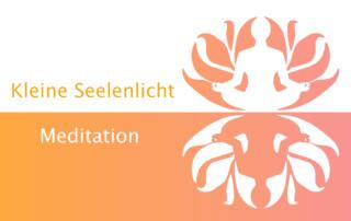 Kleine Seelenlicht Meditation